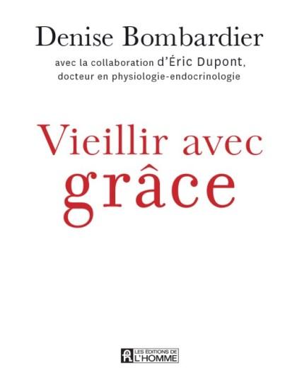Vieillir avec grâce - Denise Bombardier, Eric Dupont