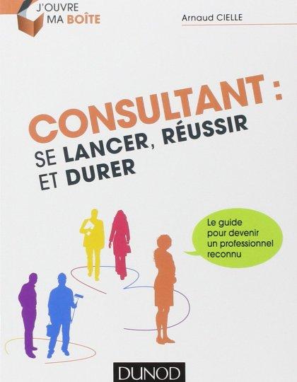 Consultant : se lancer réussir et durer