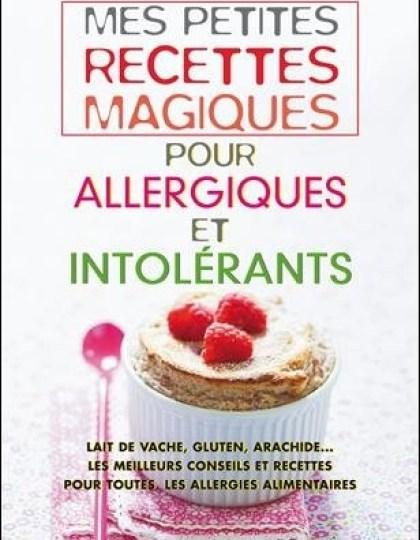 Mes petites recettes magiques pour allergiques et intolérants