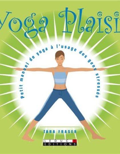 Yoga plaisir : Petit manuel de yoga à l'usage des gens stressés