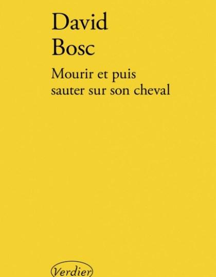 Mourir Et Puis Sauter Sur Son Cheval - David Bosc 2016