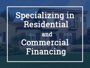 Specializing in Residential and Commercial Financing