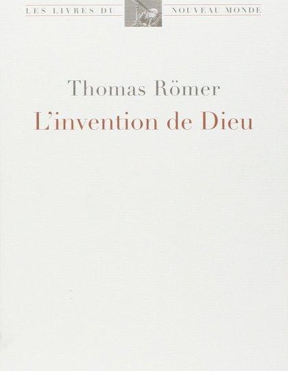 L'Invention de Dieu - Thomas RÖMER