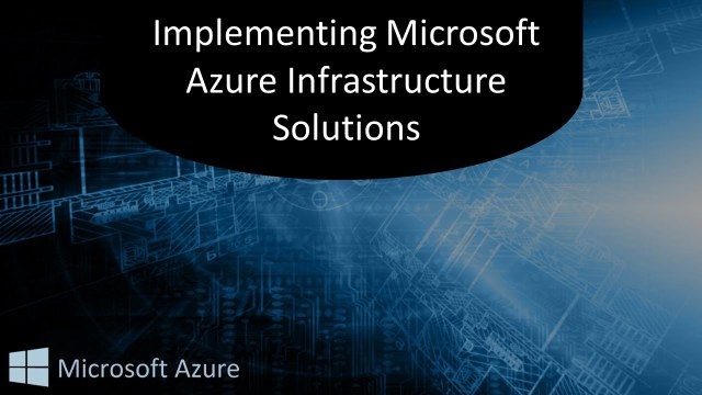 Implementing Ms Azure Infrastructure Solutions