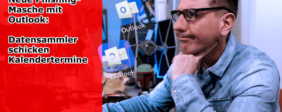 Neue Phishing-Masche mit Outlook: Datensammler schicken Kalendertermine