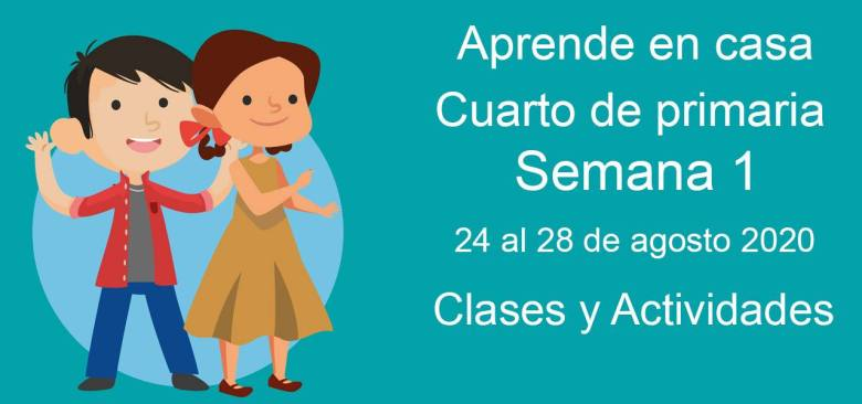 Cuarto de primaria: Actividades y materiales de la semana 1 Aprende en Casa (24 al 28 de agosto)