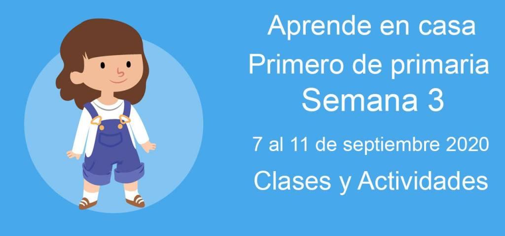 Aprende en casa primero de primaria semana 3 del 7 al 11 de septiembre 2020 clases y actividades