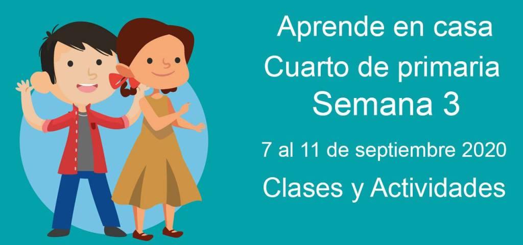 Aprende en casa cuarto de primaria semana 3 del 7 al 11 de septiembre 2020 clases y actividades