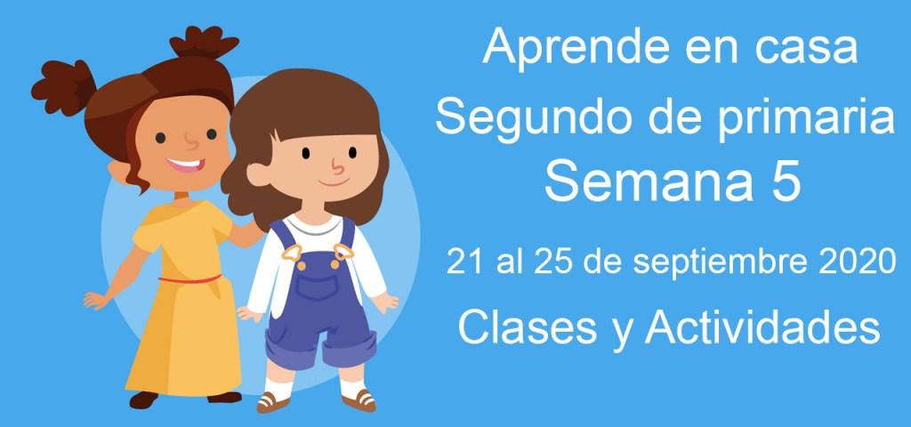 Aprende en casa segundo de primaria semana 5 del 21 al 25 de septiembre 2020 clases y actividades