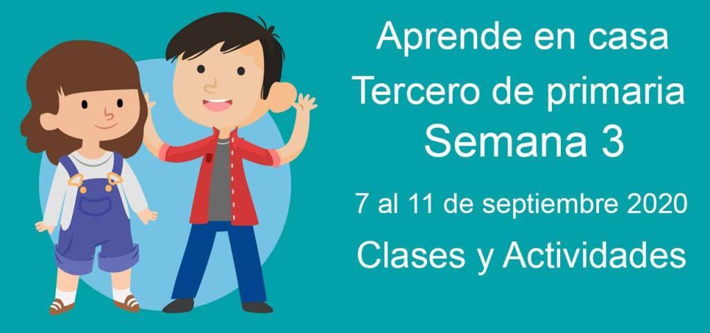 Aprende en casa tercero de primaria semana 3 del 7 al 11 de septiembre 2020 clases y actividades