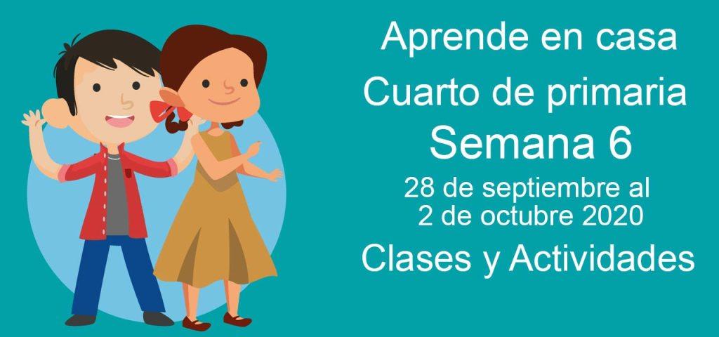 Aprende en casa Cuarto de Primaria semana 6 del 28 de septiembre al 2 de octubre 2020 clases y actividades
