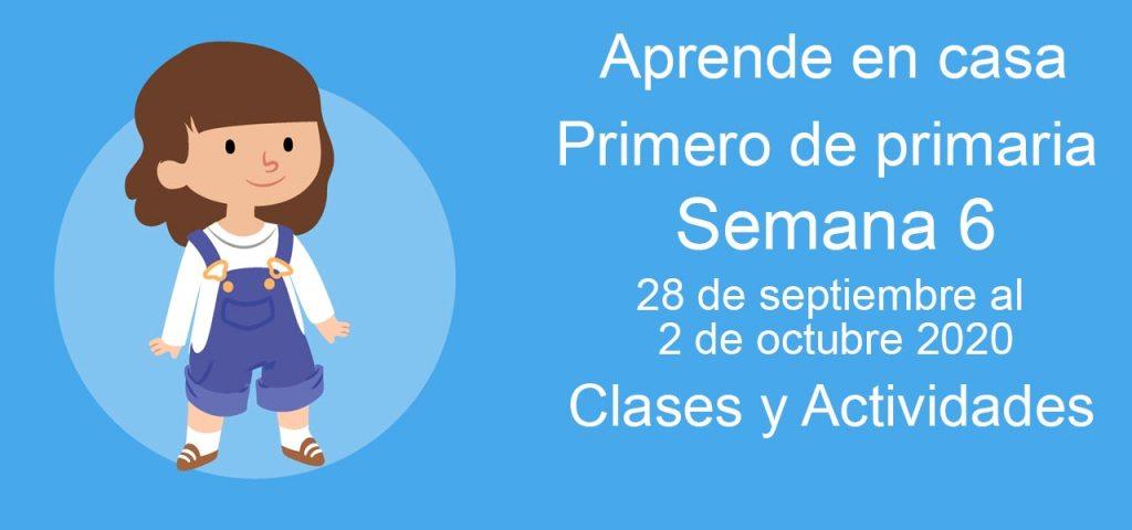 Aprende en casa Primero de primaria semana 6 del 28 de septiembre al 2 de octubre 2020 clases y actividades