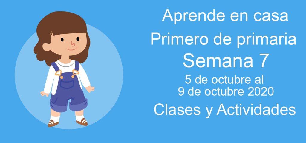 Aprende en casa Primero de Primaria semana 7 del 5 al 9 de octubre 2020 clases y actividades