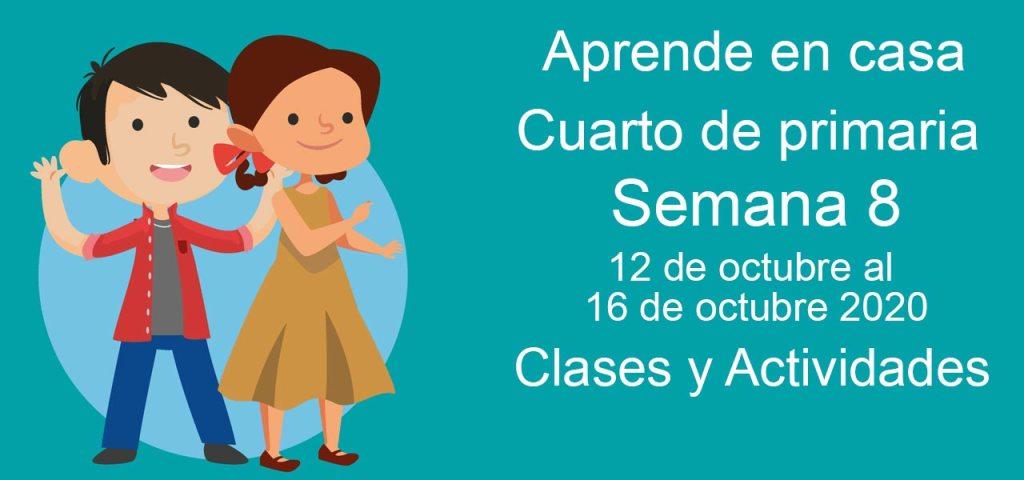 Aprende en casa Cuarto de Primaria semana 8 del 12 al 16 de octubre 2020 clases y actividades