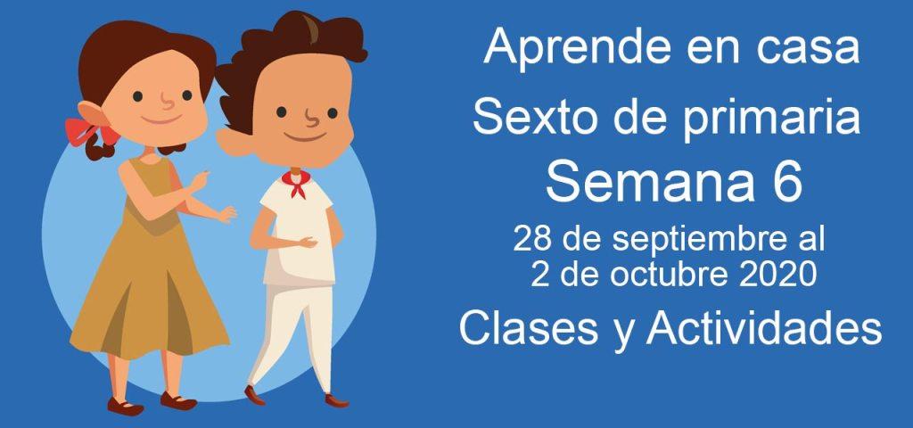 Aprende en casa Sexto de Primaria semana 6 del 28 de septiembre al 2 de octubre 2020 clases y actividades