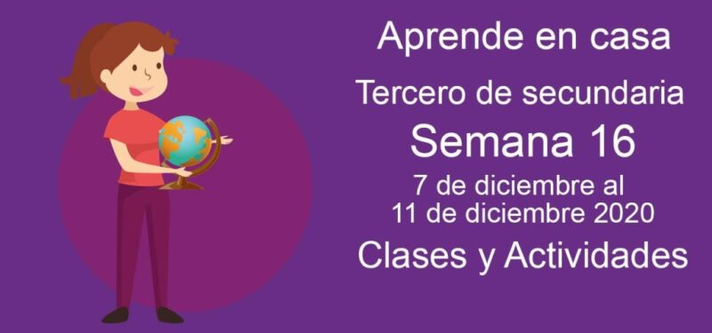 Aprende en casa Tercero de secundaria semana 16 del 7 de diciembre al 11 de diciembre 2020 clases y actividades