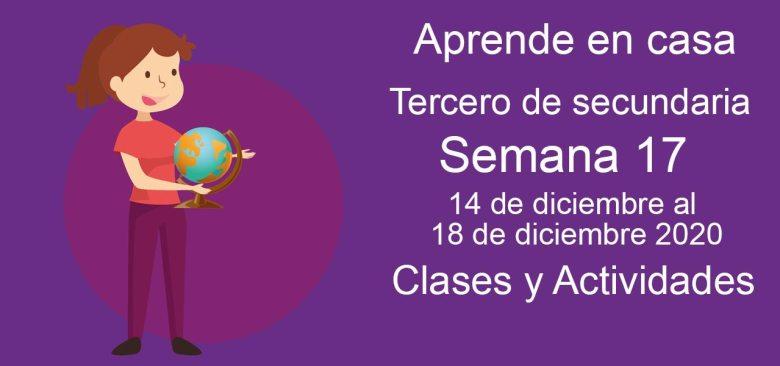 Aprende en casa Tercero de secundaria semana 17 del 14 de diciembre al 18 de diciembre 2020 clases y actividades