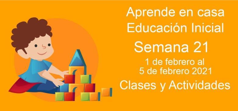 Aprende en casa Educación Inicial semana 21 del 1 de febrero al 5 de febrero 2021 clases y actividades
