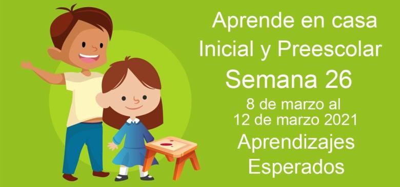 Aprendizajes esperados Semana 26 del 8 al 12 de Marzo 2021 aprende en casa Inicial y Preescolar