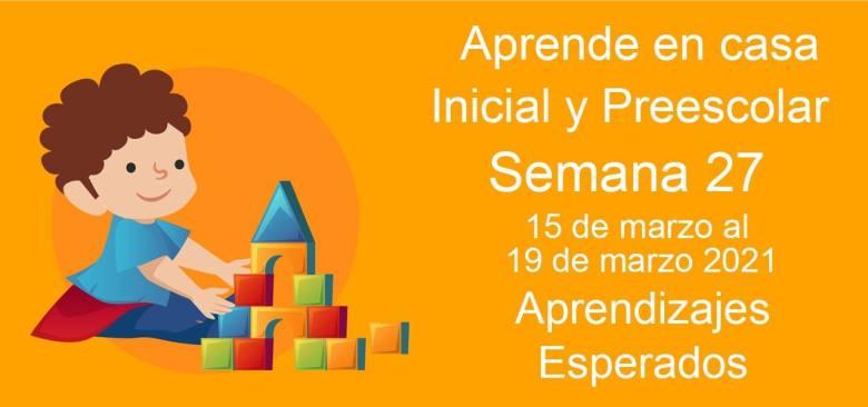 Aprendizajes esperados Semana 27 del 15 al 19 de Marzo 2021 aprende en casa Inicial y Preescolar