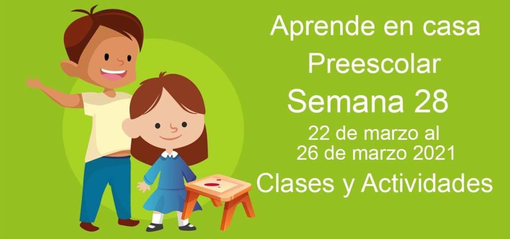 Aprende en casa Preescolar semana 28 del 22 de marzo al 26 de marzo 2021 clases y actividades
