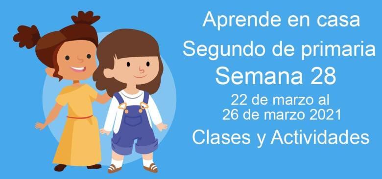 Aprende en casa Segundo de primaria semana 28 del 22 de marzo al 26 de marzo 2021 clases y actividades