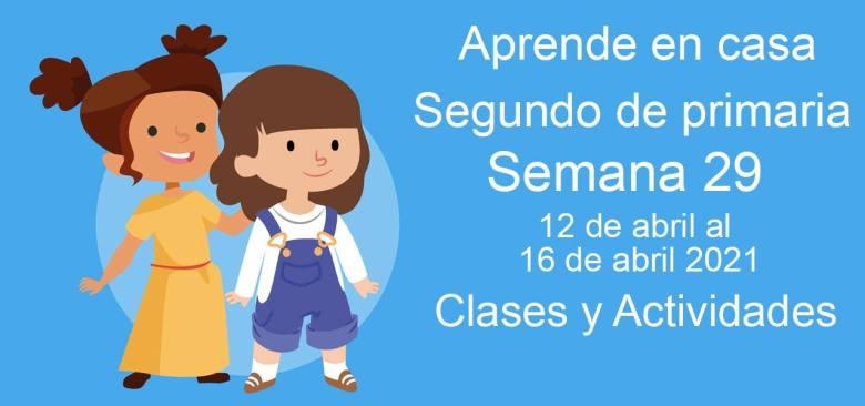 Aprende en casa Segundo de primaria semana 29 del 12 de abril al 16 de abril 2021 clases y actividades