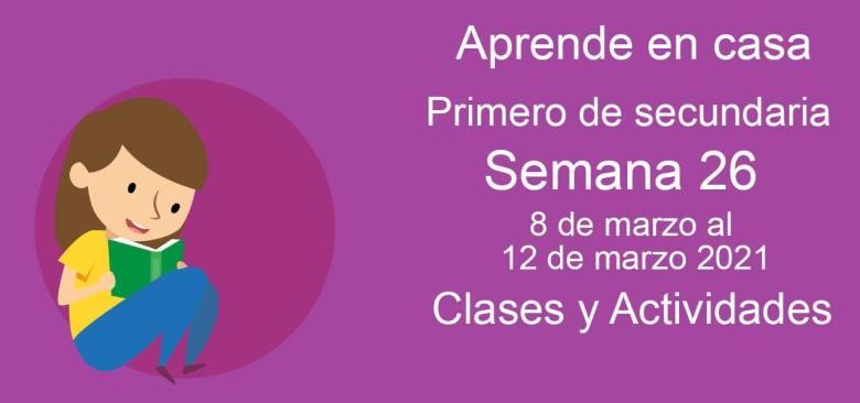 Aprende en casa Primero de secundaria semana 26 del 8 de marzo al 12 de marzo 2021 clases y actividades