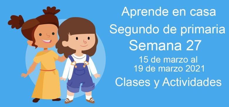 Aprende en casa Segundo de primaria semana 27 del 15 de marzo al 19 de marzo 2020 clases y actividades