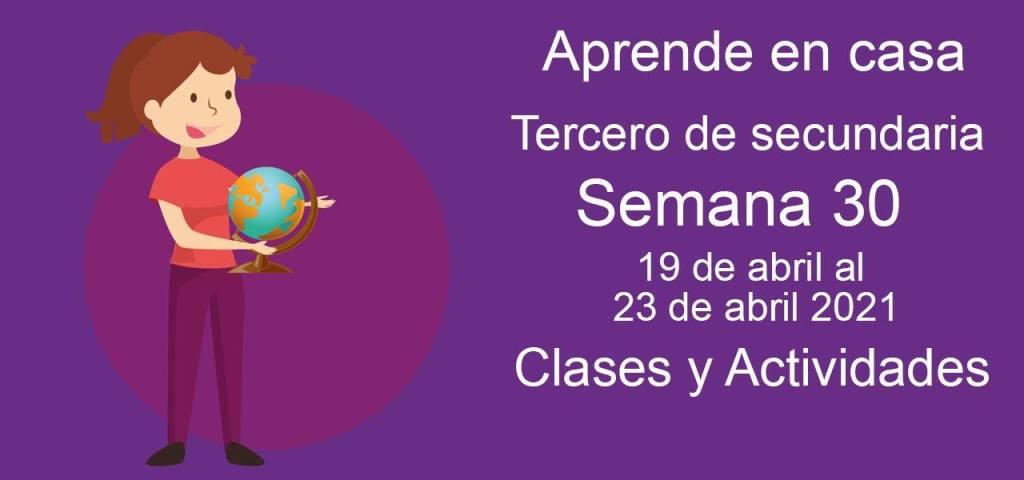 Aprende en casa Tercero de secundaria semana 30 del 19 de abril al 23 de abril 2021 clases y actividades