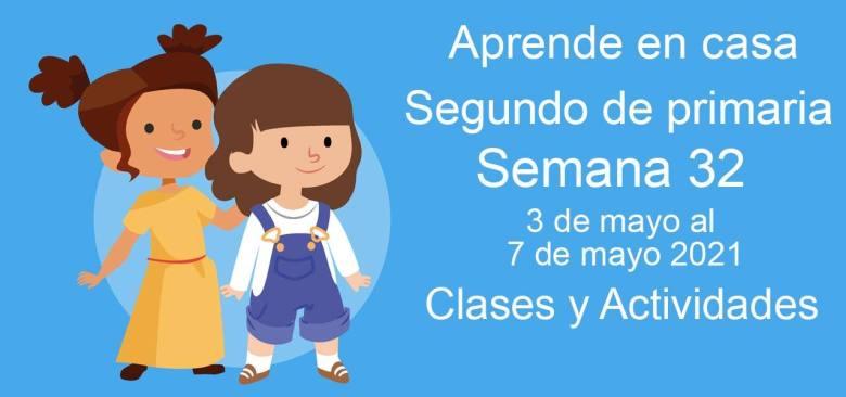 Aprende en casa Segundo de primaria semana 32 del 3 de mayo al 7 de mayo 2021 clases y actividades