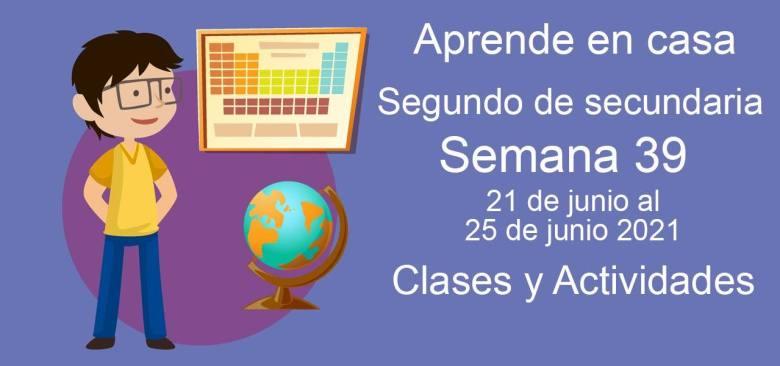 Aprende en casa segundo de secundaria semana 39 del 21 de junio al 25 de junio 2021 clases y actividades