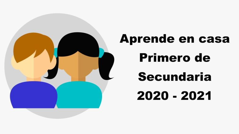 Primero de Secundaria Aprende en Casa 2020 - 2021