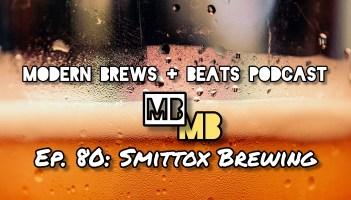 Modern Brews + Beats Ep. 80: Smittox Brewing