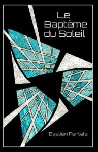 Couverture - Le bapteme du soleil - Bastien Pantalé