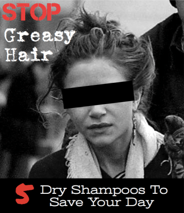 Greasy Hair Products - dry shampoo