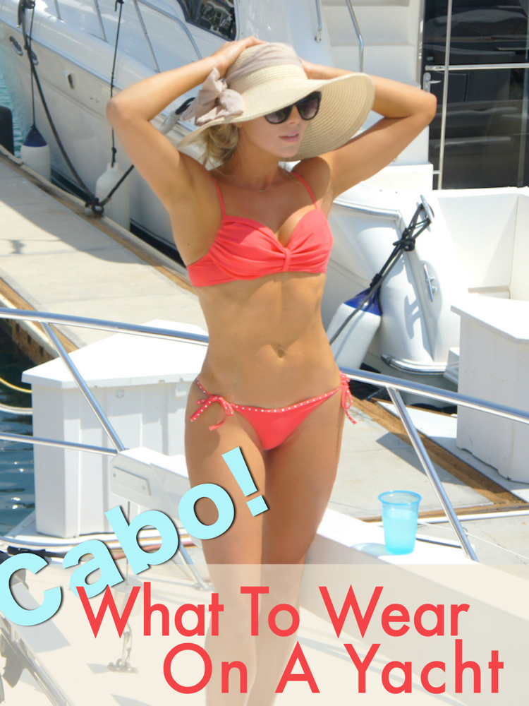 what to wear on a yacht - cabo bikini style