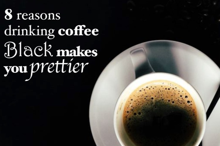 drinking coffee black makes you prettier