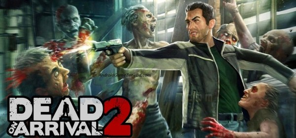 Dead on Arrival 2 Game Android Free Download