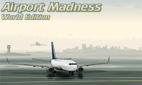 Airport Madness World Edition Game Android Free Download