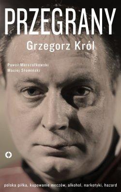 Przegrany. Grzegorz Król