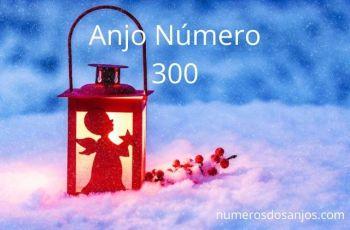 Anjo Número 300 – Significados do número 300 do anjo