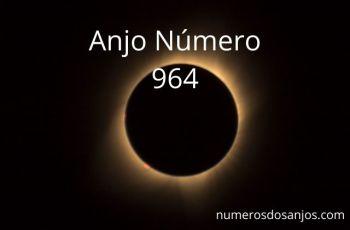 Anjo Número 964 – Significado do anjo número 964