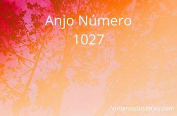 Anjo Número 1027 – Significado do anjo número 1027
