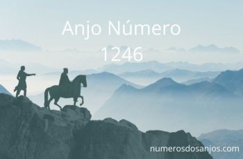 Anjo Número 1246 – Significado do anjo número 1246