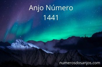 Anjo Número 1441 – Significado do anjo número 1441
