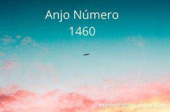 Anjo Número 1460 – Significado do anjo número 1460