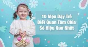 10 Mẹo Dạy Trẻ Biết Quan Tâm Chia Sẻ Hiệu Quả Mà Ba Mẹ Phải Biết