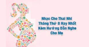 Nhạc Cho Thai Nhi Tháng Thứ 8 Hay Nhất Kèm Hướng Dẫn Nghe Cho Mẹ
