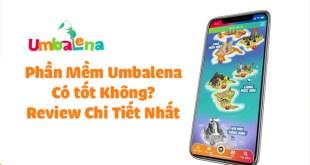 Phần Mềm Umbalena Là Gì? Ứng Dụng Umbalena Có Tốt Không?